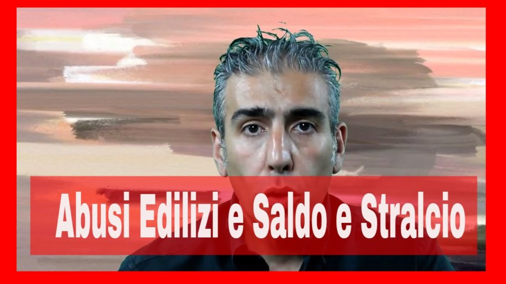 Abusi edilizi e saldo e stralcio – video