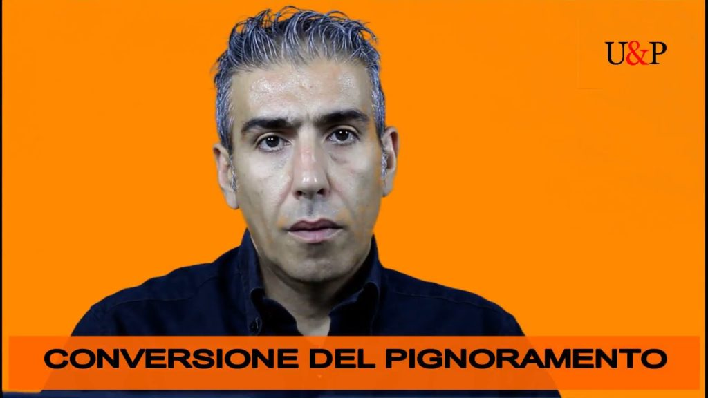 CONVERSIONE DEL PIGNORAMENTO – VIDEO